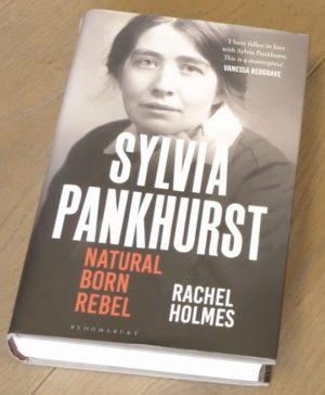 Rachel Holmes: Sylvia Pankhurst: Natural Born Rebel